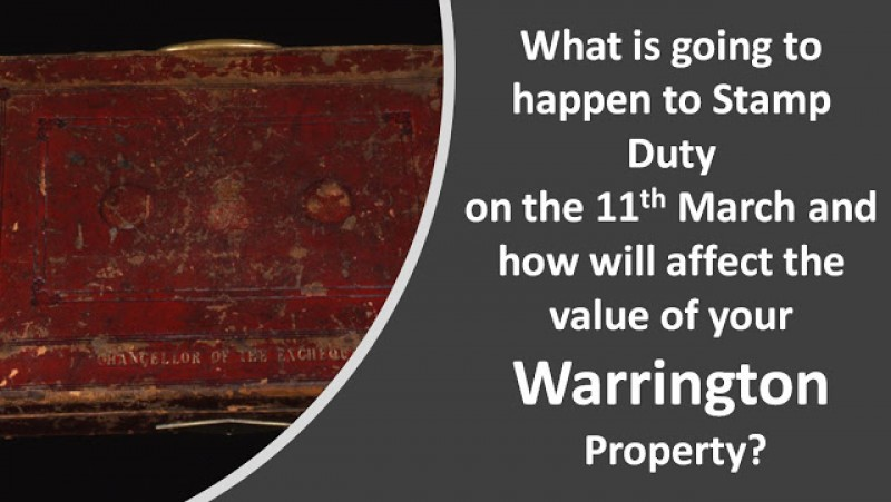 Warrington Property Market What is going to happen to Stamp Duty on 11th March?